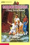 I want to go home! / Gordon Korman