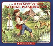 . . . If You Grew Up with George Washington…