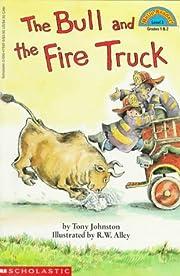 The Bull and the Fire Truck di Tony Johnston