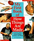 My First Book of How Things Are Made:…