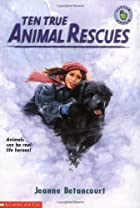 Ten True Animal Rescues by Jeanne Betancourt