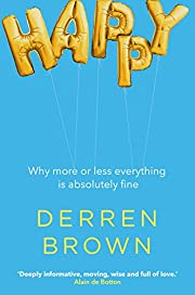 Happy: Why More Or Less Everything Is…
