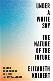 Under a White Sky: The Nature of the Future…