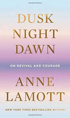 Dusk, Night, Dawn by Anne Lamott