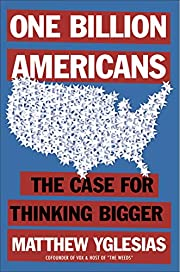 One Billion Americans: The Case for Thinking…