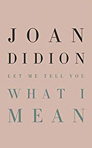 Let Me Tell You What I Mean de Joan Didion