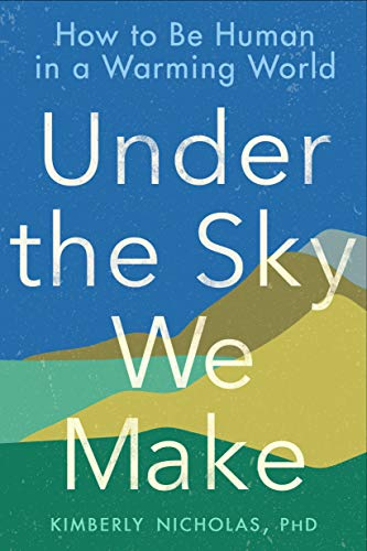 Under the Sky We Make by Kimberly Hicholas, PhD