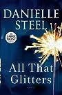 All That Glitters: A Novel - Danielle Steel
