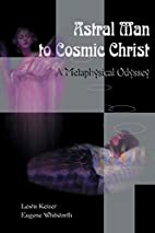 Astral Man to Cosmic Christ: A Metaphysical…