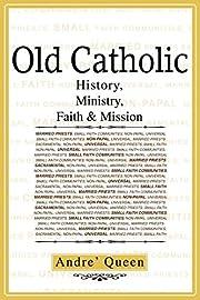 Old Catholic: History, Ministry, Faith &…