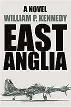 East Anglia: A Novel by William P. Kennedy