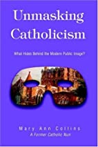 Unmasking Catholicism: What Hides Behind the…