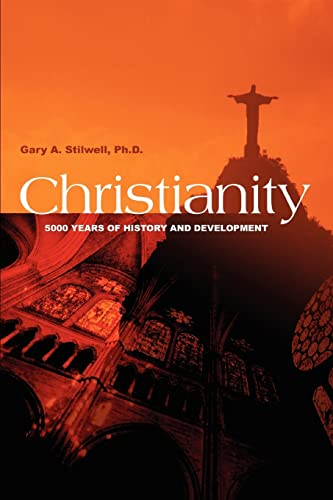 Christianity: 5000 Years of History and Development, by Stilwell, G.
