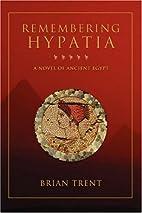 Remembering Hypatia: A Novel of Ancient…