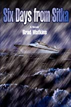 Six Days from Sitka by Brad Watkins