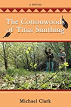 The Cottonwoods of Titus Smithing by Michael…