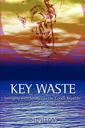 Key Waste: Swinging with Savages in the Conch Republic, Allan, Jag
