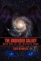 The Undivided Galaxy: Book One of the…