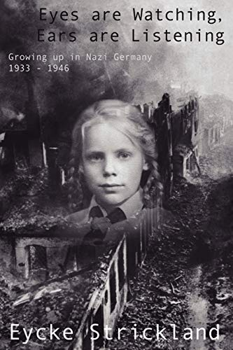 Image for Eyes are Watching, Ears are Listening: Growing up in Nazi Germany 1933-1946