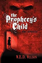 The Prophecy's Child: The Unseen by W. E. D.…