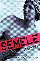 Semele: A Novel by Philip Persinger
