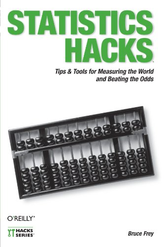Statistics Hacks: Tips & Tools for Measuring the World and Beating the Odds, Frey, Bruce