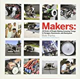 Image for Makers: All Kinds of People Making Amazing Things In Garages, Basements, and Backyards.