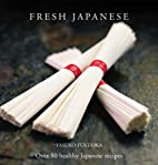 Fresh Japanese: Over 80 Healthy Japanese…