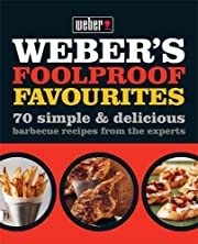 Weber's Foolproof Favourites: 70 Simple &…
