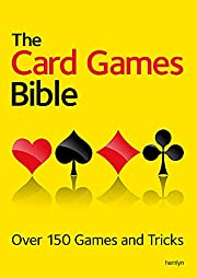 The Card Games Bible: Over 150 Games and…
