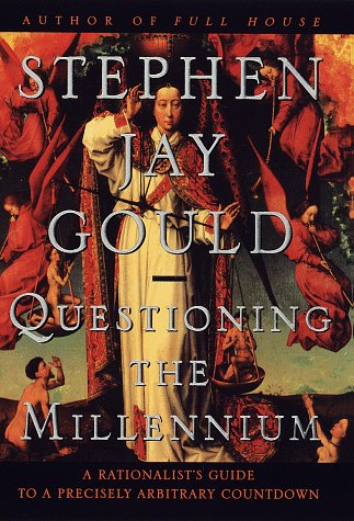 Questioning the Millennium: A Rationalist's Guide to a Precisely Arbitrary Countdown, Gould, Stephen Jay