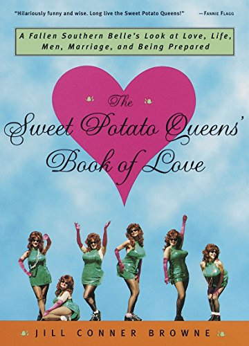 The Sweet Potato Queens' Book of Love: A Fallen Southern Belle's Look at Love, Life, Men, Marriage, and Being Prepared, Browne, Jill Conner