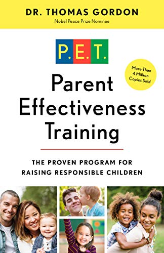 Parent Effectiveness Training: The Proven Program for Raising Responsible Children by Dr. Thomas Gordon