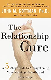 The Relationship Cure: A 5 Step Guide to…