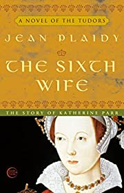 The Sixth Wife: The Wives of Henry VIII af…