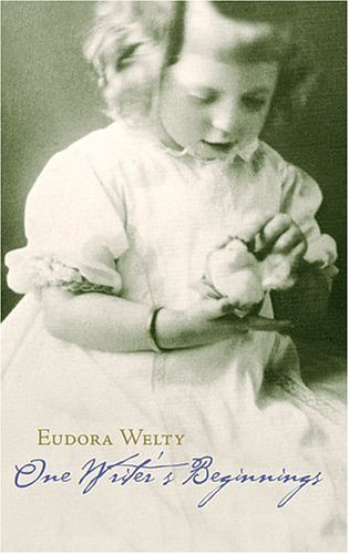 One Writer's Beginnings (The William E. Massey Sr. Lectures in the History of American Civilization) - Eudora Welty
