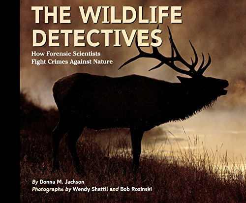The Wildlife Detectives: How Forensic Scientists Solve Crimes Against Nature