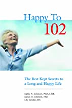 Happy to 102: The Best Kept Secrets to a…