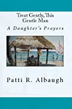 Treat Gently, This Gentle Man: A Daughter's…