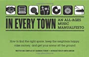 In Every Town: An All-Ages Music Manualfesto…