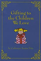 Gifting to the Children We Love by Catherine…