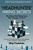 Headhunter hiring secrets : the rules of the hiring game have changed--forever : learn how to position yourself as a top candidate in any job market--and get hired! / Skip Freeman