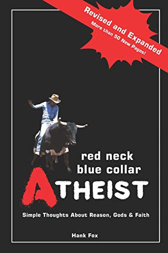 Red Neck, Blue Collar, Atheist: Simple Thoughts About Reasons, Gods & Faith, by Fox, Hank