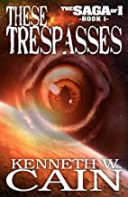 These Trespasses by Kenneth W Cain