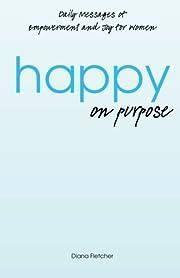 Happy on Purpose – tekijä: Diana Fletcher