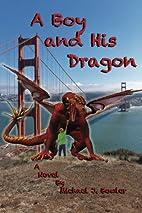 A Boy and His Dragon by Michael J Bowler