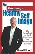 Mastering a Healthy Self Image by Darrell…
