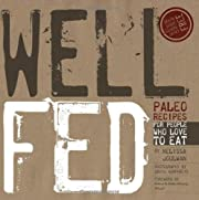 Well Fed: Paleo Recipes for People Who Love…