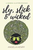 Sly, Slick & Wicked: A Kendra Clayton…