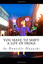 You Have To Shift A Lot Of Frogs by Danielle…